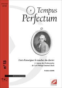Tempus perfectum : revue de musique. n° 13, L'art d'enseigner le toucher du clavier (2) : autour des Probestücke de Carl Philipp Emanuel Bach