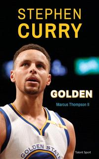 Stephen Curry, Golden : l'incroyable ascension de Stephen Curry