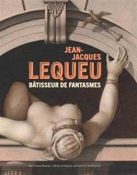 Jean-Jacques Lequeu : bâtisseur de fantasmes