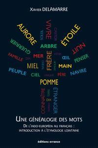 Une généalogie des mots : de l'indo-européen au français, introduction à l'étymologie lointaine : 100 racines et 800 mots français