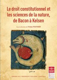 Le droit constitutionnel et les sciences de la nature, de Bacon à Kelsen