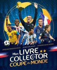Mon livre collector de la Coupe du monde : l'incoyable parcours des Bleus, les meilleurs joueurs, les records fous du Mondial