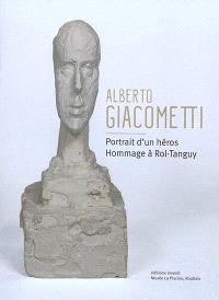 Alberto Giacometti : portrait d'un héros : hommage à Rol-Tanguy