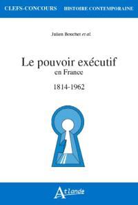 Le pouvoir exécutif en France : 1814-1962