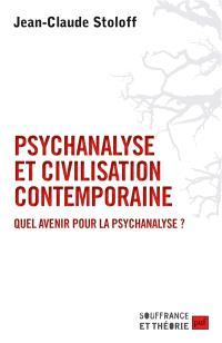 Psychanalyse et civilisation contemporaine : quel avenir pour la psychanalyse ?