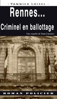 Une enquête de Yann Carradec, Rennes... : criminel en ballottage