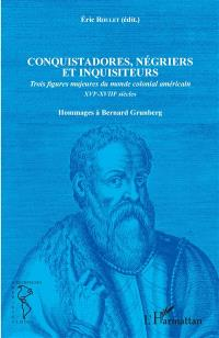Conquistadores, négriers et inquisiteurs : trois figures majeures du monde colonial américain, XVIe-XVIIIe siècles : hommages à Bernard Grunberg