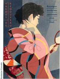 Vagues de renouveau : estampes japonaises modernes 1900-1960 : chefs-d'oeuvre du musée Nihon no hanga, Amsterdam