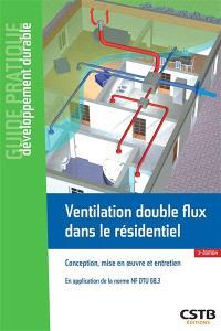 Ventilation double flux dans le résidentiel : conception, mise en oeuvre et entretien : en application de la norme NF DTU 68.3