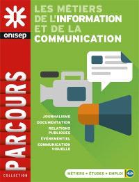 Les métiers de l'information et de la communication : journalisme, documentation, relations publiques, événementiel, communication visuelle