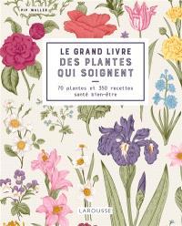 Le grand livre des plantes qui soignent : 70 plantes et 350 recettes santé bien-être