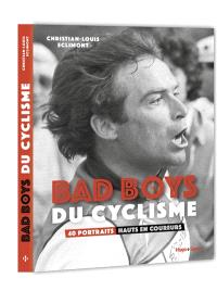 Bad boys du cyclisme : 40 portraits hauts en coureurs