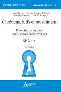 Chrétiens, juifs et musulmans : pouvoirs et minorités dans l'espace méditerranéen : XIe-XVe siècles, outils