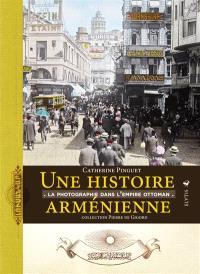 Une histoire arménienne : la photographie dans l'Empire ottoman : collection Pierre de Gigord