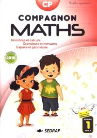 Compagnon maths CP : nombres et calculs, grandeurs et mesures, espace et géométrie : progression conforme aux programmes 2018