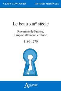 Le beau XIIIe siècle : royaume de France, empire allemand et Italie : 1180-1270
