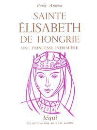 Sainte Elisabeth de Hongrie : une princesse infirmière