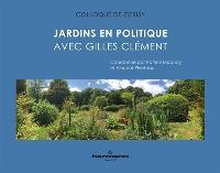 Jardins en politique avec Gilles Clément : actes du colloque de Cerisy-la-Salle, du 1er au 8 août 2016