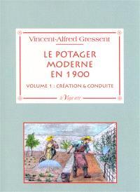 Le potager moderne en 1900. Volume 1, Création & conduite