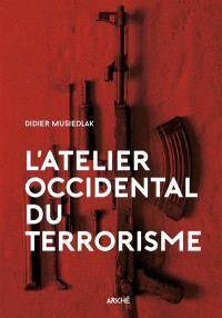 L'atelier occidental du terrorisme : les racines du mal