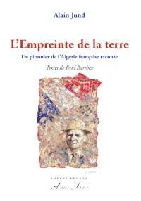 L'empreinte de la terre : un pionnier de l'Algérie française raconte