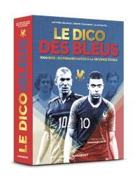 Le dico des Bleus : 1904-2018, du premier match à la seconde étoile