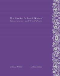Une histoire du luxe à Genève : richesse et art de vivre aux XVIIe et XVIIIe siècles