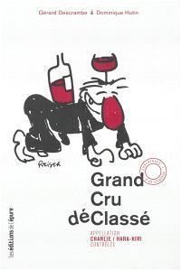 Grand cru déclassé : appellation Charlie-Hara-Kiri contrôlée : chroniques d'un vigneron