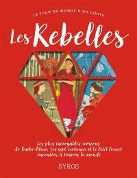 Les rebelles : les plus incroyables versions de Barbe-Bleue, Les sept corbeaux et Le Petit Poucet racontées à travers le monde