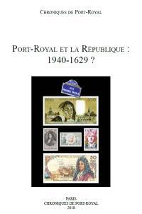 Chroniques de Port-Royal. n° 68, Port-Royal et la République : 1940-1629 ? : actes du colloque international