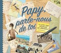 Papy, parle-nous de toi : un livre pour préserver les souvenirs