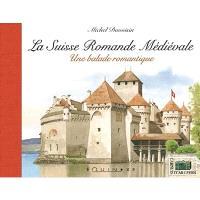 La Suisse romande médiévale : une balade romantique