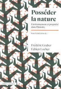 Posséder la nature : environnement et propriété dans l'histoire