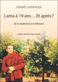 Lama à 19 ans... et après ? : de la méditation à la télévision