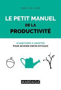 Le petit manuel de la productivité : 8 habitudes à adopter pour devenir enfin efficace