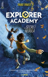 Explorer academy. Volume 1, Le secret Nebula