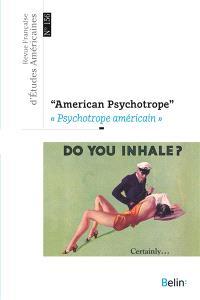 Revue française d'études américaines. n° 156, American psychotrope = Psychotrope américain