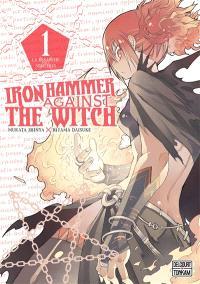 Iron hammer against the witch. Volume 1, La revanche des sorcières