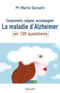 La maladie d'Alzheimer en 100 questions : comprendre, soigner, accompagner