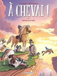 A cheval !. Volume 5, Chevaux au vent !