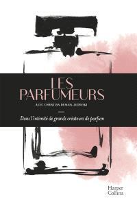 Les parfumeurs : dans l'intimité de grands créateurs de parfum