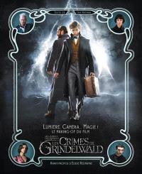 Les animaux fantastiques : les crimes de Grindelwald : lumière, caméra... magie ! le making-of du film
