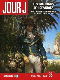Jour J. Volume 35, Les fantômes d'Hispaniola : 1802 : Toussaint Louverture libère tous les esclaves d'Amérique