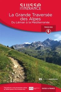 La grande traversée des Alpes : du Léman à la Méditerranée, Suisse & France