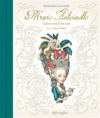 Marie-Antoinette : carnet secret d'une reine