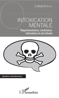 Intoxication mentale : représentation, confusion, aliénation et servitude