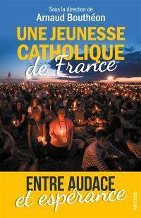 Une jeunesse catholique de France : entre audace et espérance