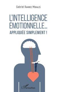 L'intelligence émotionnelle... : appliquée simplement !