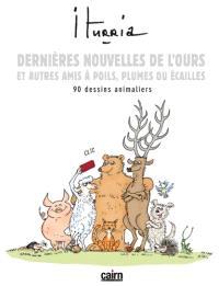 Dernières nouvelles de l'ours et autres amis à poils, plumes ou écailles : 90 dessins animaliers