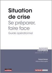 Situation de crise : se préparer, faire face : guide opérationnel